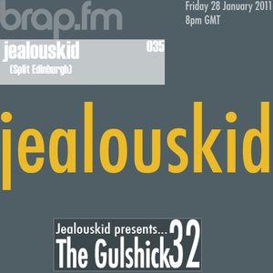 jealouskid presents...The Gulshick 32 (ep.35)