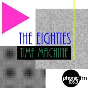 The Eighties Time Machine on Phonic Fm 12.4.21