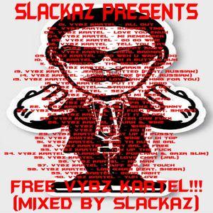 Slackaz Presents - Free Vybz Kartel!!! (Mixed By Slackaz)