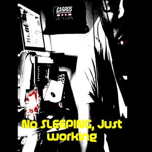 NO SLEEP, JUST WORKING