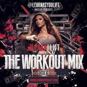 Learn As You Lift Presents.The Workout Mix - Vol.6 (DJ Blighty Guestmix)