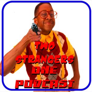 Ep 194: Pistol Packing Urkel - TWO STRANGERS ONE PODCAST