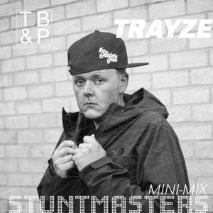 TB&P Presents: Stuntmasters:: TRAYZE