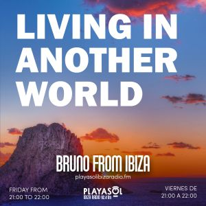 30.04.21 LIVING IN ANOTHER WORLD - BRUNO FROM IBIZA