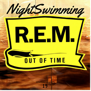 Nightswimming 19 - REM - Out of time