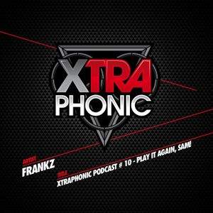 XTRAPHONIC PODCAST # 10 - PLAY IT AGAIN, SAM! mixed by Frankz