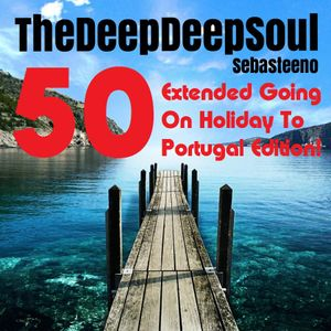 The Deep Deep Soul 50 - Going On Holiday To Portugal Edition!