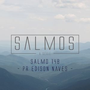 Salmo 148 - Pr. Edison Naves - 10/04/2016