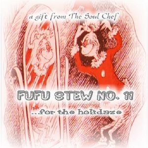 Fufu Stew No. 11... For The Holidaze (a classic Soul Chef mix)