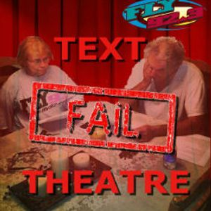 Text Fail Theatre (6-18-14)