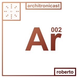 Architronicast 002 | Mixed by Roberto