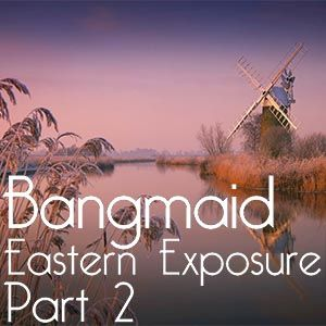 Bangmaid - Eastern Exposure - Part 2