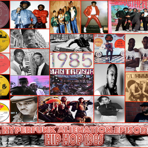 The Hyperfunk Alienation - Episode 48 - Hip Hop 1985