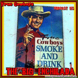 BIG ENCHILADA 125: True Cowboys