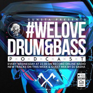 Gunsta Presents #WeLoveDrum&Bass Podcast & DJ Sasha Guest Mix