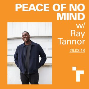 Peace of No Mind with Ray Tannor - 26 March 2018