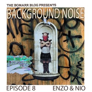 The Bomarr Blog Presents: The Background Noise Podcast Series, Episode 8: Enzo & Nio