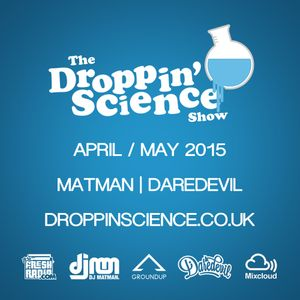 Droppin' Science Show April / May 2015 ft. Matman & Daredevil