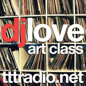 TTTRadio.net - DJ Love's Art Class LIVE (February 21, 2014)