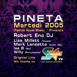 2005 MARTEDI' @ PINETA LUXE - Dj Robert Eno (+ Lisa Millett, Mark Lanzetta, Isa B & Willy)