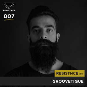 Resistnce invites  Groovetique (_>>> 007 Podcast)