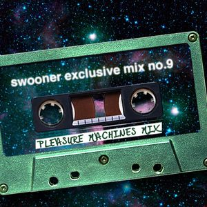 Swooner mix no. 9 by Pleasure Machines