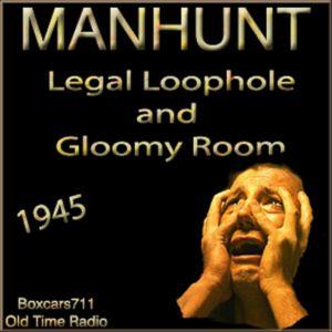 Manhunt - 2 Episodes - Legal Loophole (10-03-45) & Gloomy Room (10-12-45)