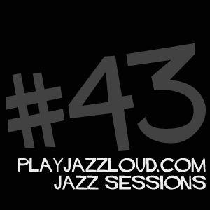 playjazzloud jazz sessions #43