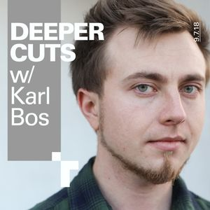 Deeper Cuts with Karl Bos - 9 August 2018