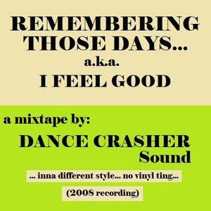 REMEMBERING THOSE DAYS... aka I FEEL GOOD - DANCE CRASHER Sound Mixtape