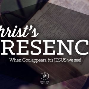 Christ's Presence - When God appears, it's Jesus we see