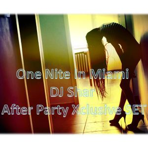 OneNiteInMiami (DJ Shar After Party Xclusive Private Set)