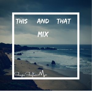 ShapeShifter-This And That mix