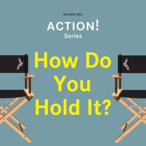 Action!: How Do You Hold It?
