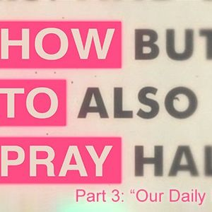 """How to Pray, pt 3 – """"Our Daily Dessert?"""""""