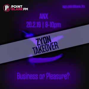 ZYON | ANX's Business/Pleasure Show: The ZYON Takeover | Point Blank FM | 20th Feb