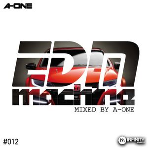 EDM MACHINE #012 - MIXED BY A-ONE