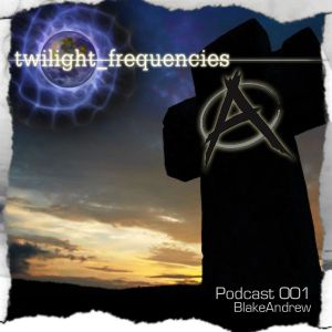 twilight_frequencies Podcast 001: BlakeAndrew