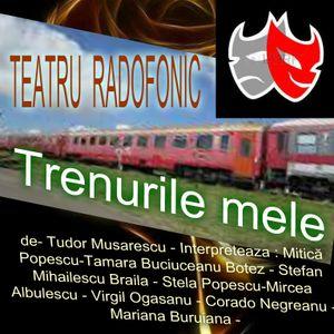 Ora de teatru radiofonic -Trenurile mele -de- Tudor Musarescu -