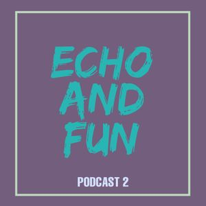 Echo And Fun - Podcast 2