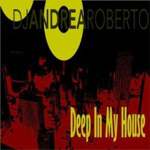 Andrea Roberto - Deep In My House 17/12/19