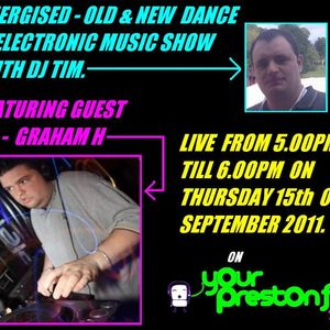 Energised - Old & New Dance & Electronic Music Show With DJ Tim - Featuring DJ Graham H - 15/9/11