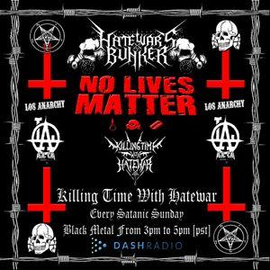 3/27/16 - Killing Time With Hatewar - Hate War's Bunker - Los Anarchy Radio - Satanic Sunday