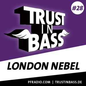 Trust In Bass Podcast 28 - London Nebel