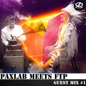 PAXLAB meets FTP - Guest Mix #1