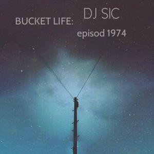 DJ SIC - BUCKET LIFE: EPISOD 1974