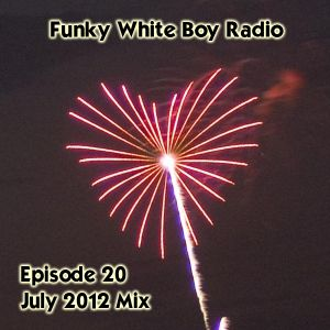 Funky White Boy Radio: Episode 20 - July 2012 Mix