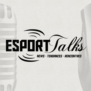 Esport Talks - Episode #2 - Go Real !