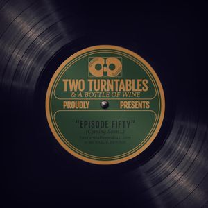 Two Turntables and a Bottle of Wine : Episode 50
