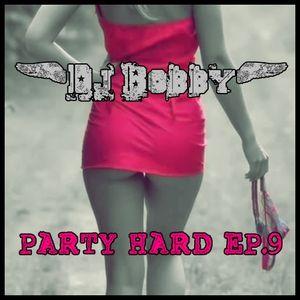 Dj Bobby - Party Hard Ep.9